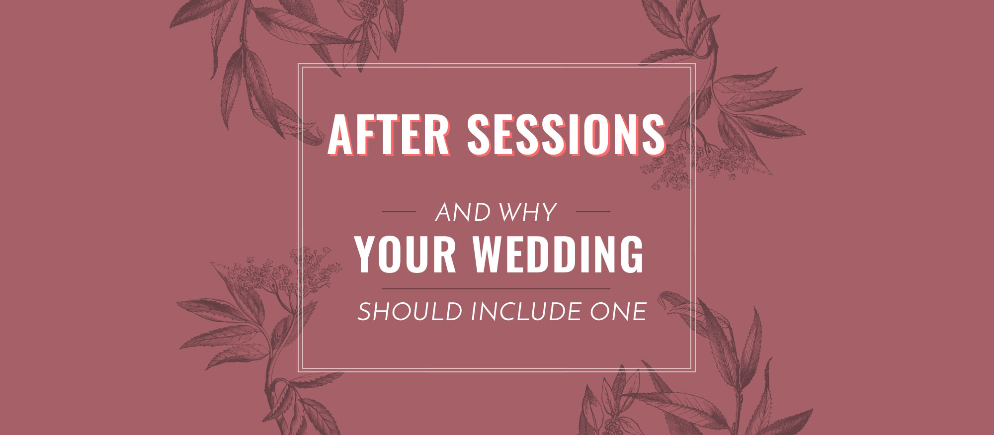 After Sessions and Why Your Wedding Photography should Include one