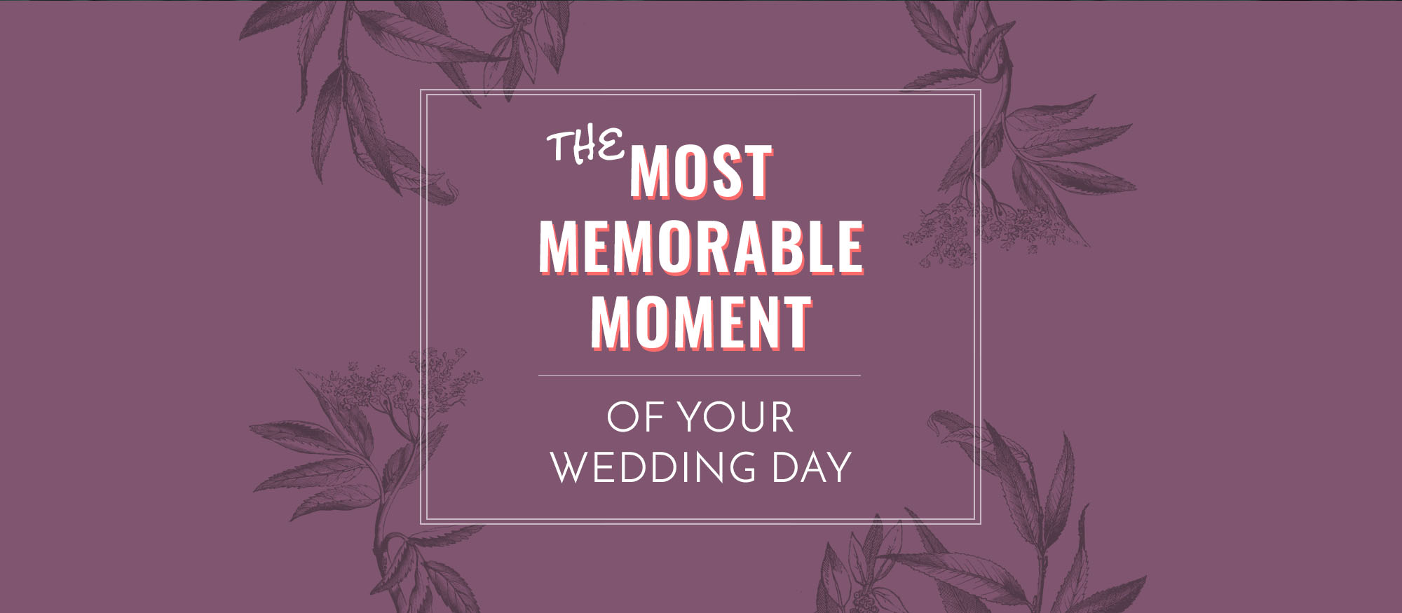 The Most Memorable Moment of your Wedding Day