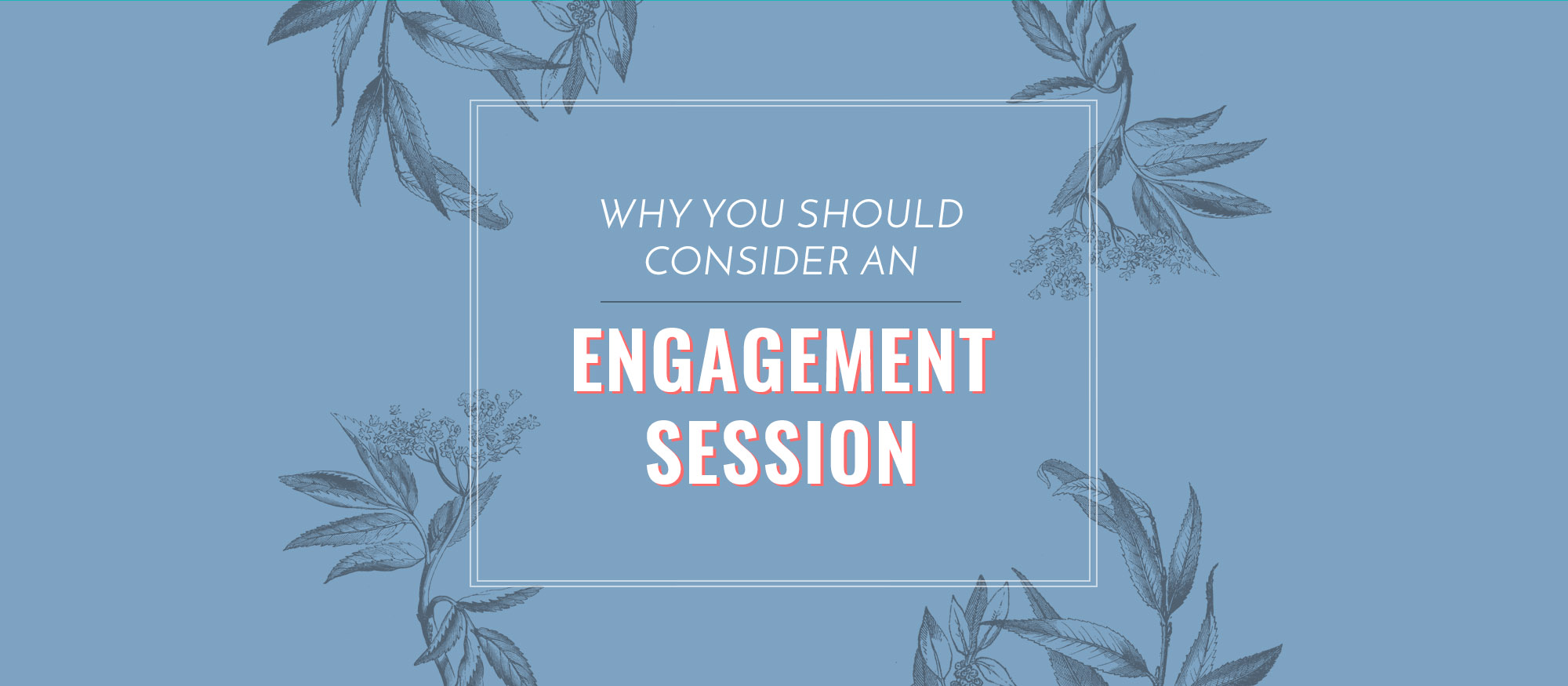 why-you-should-consider-an-engagement-session